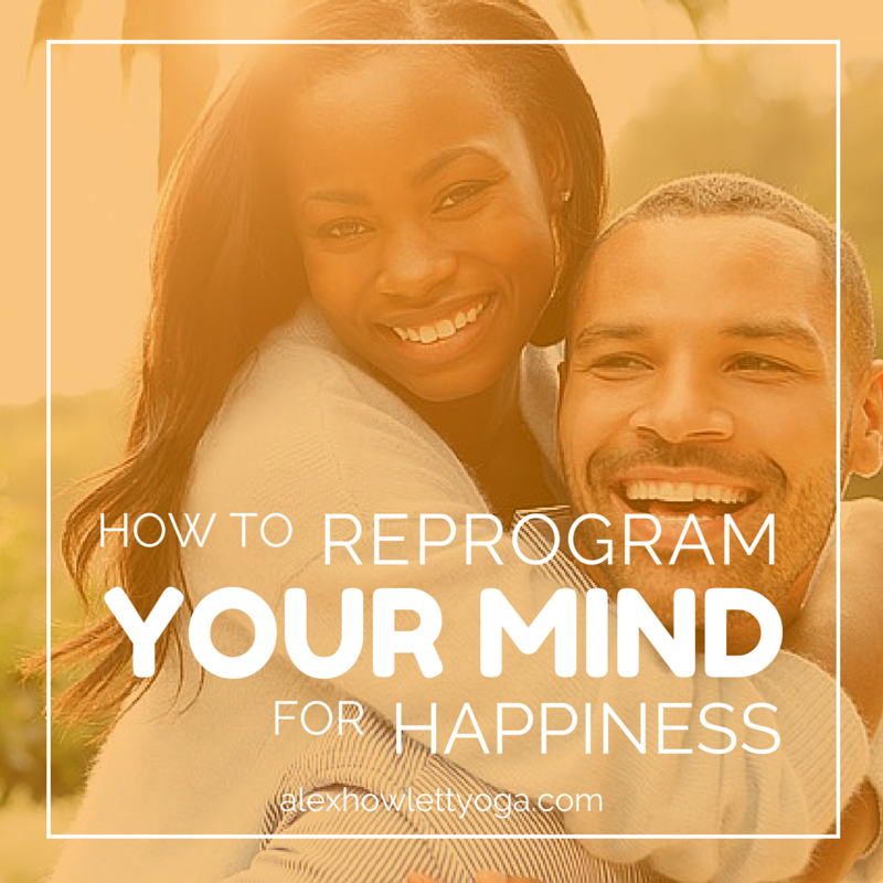 How to reprogram your mind for happiness